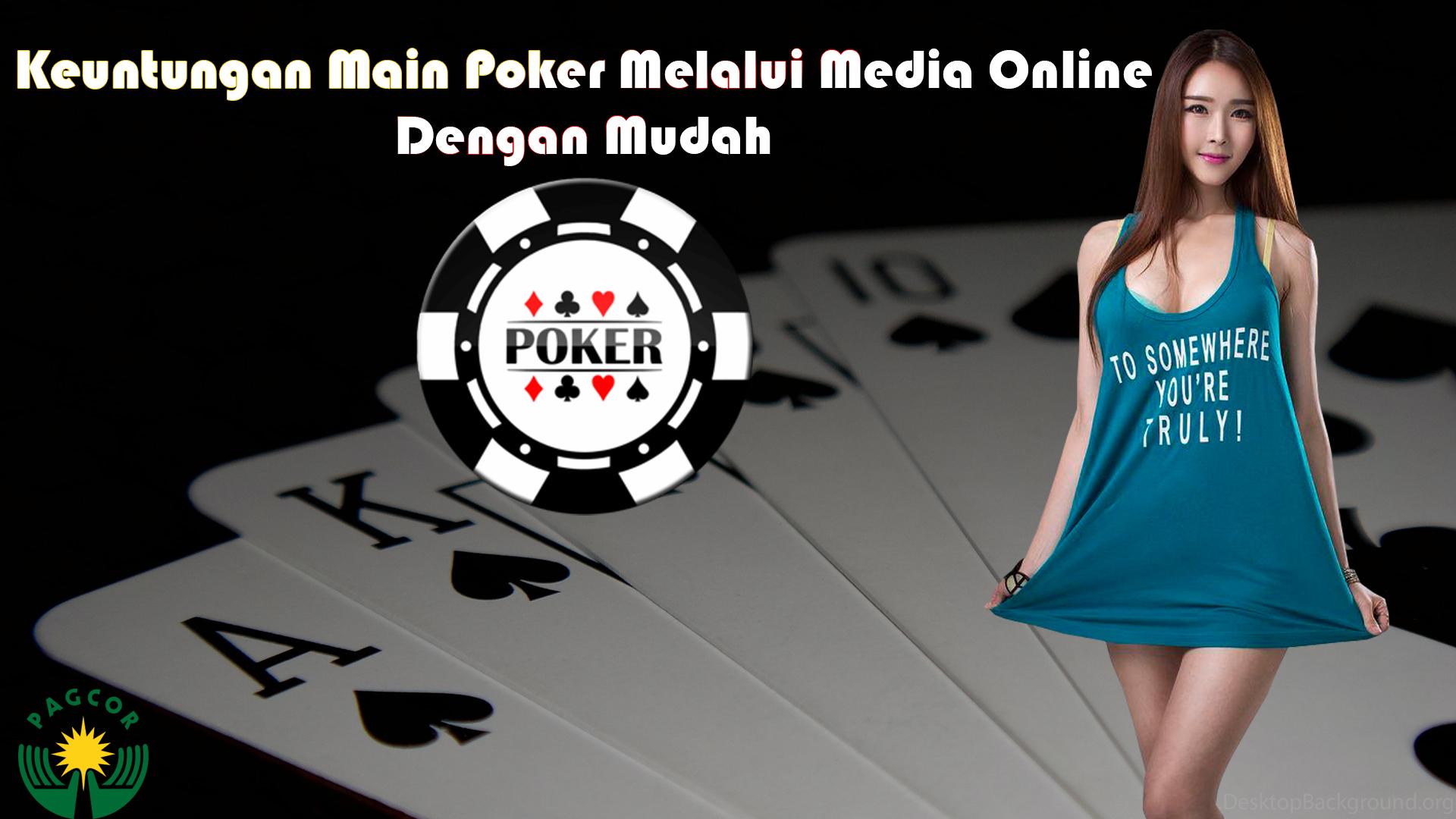 Keuntungan Main Poker Melalui Media Online Dengan Mudah