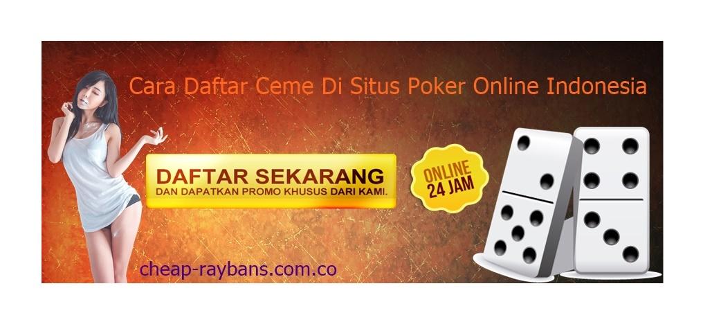 Cara Daftar Ceme Di Situs Poker Online Indonesia
